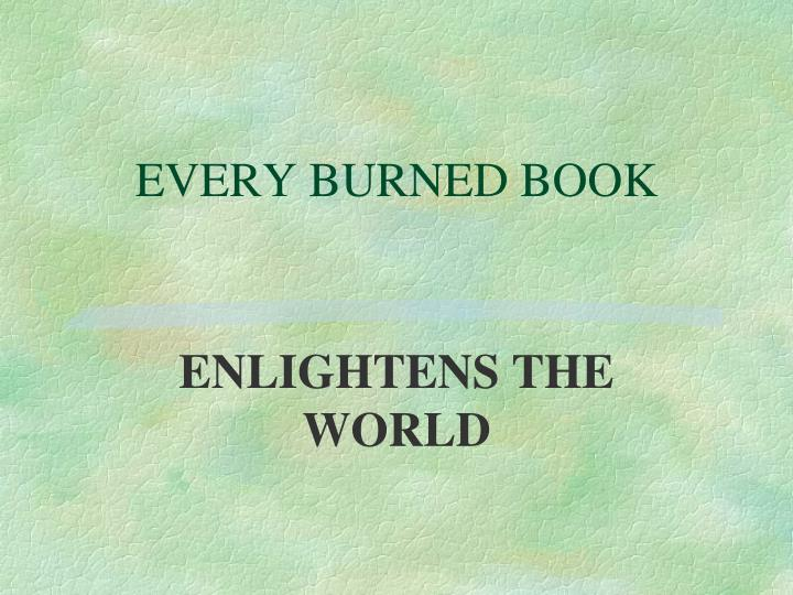 EVERY BURNED BOOK