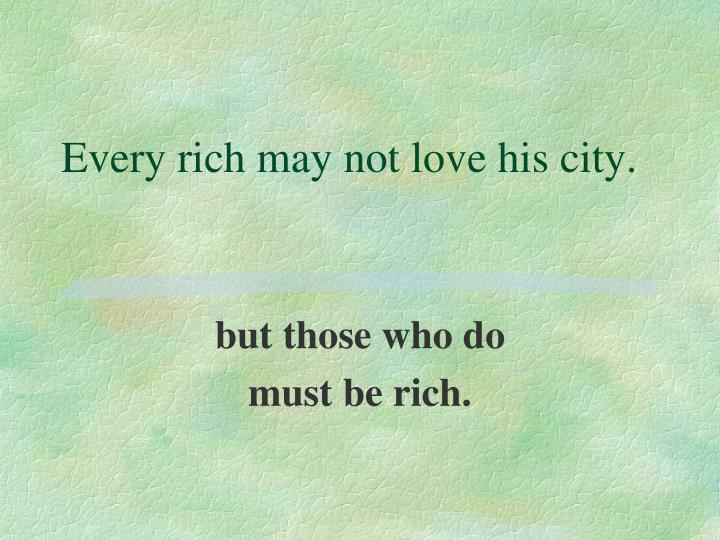 Every rich may not love his city.