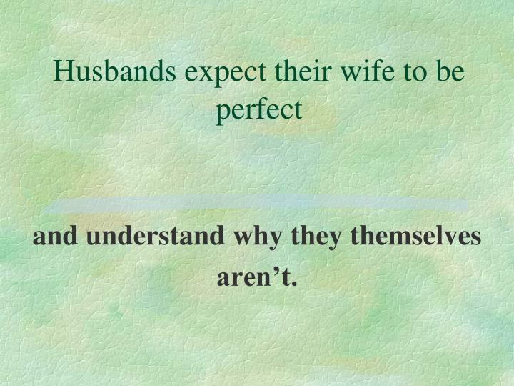Husbands expect their wife to be