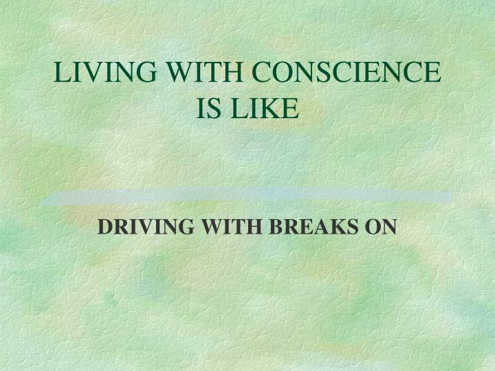 LIVING WITH CONSCIENCE