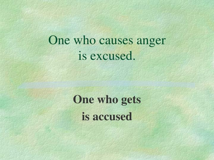 One who causes anger