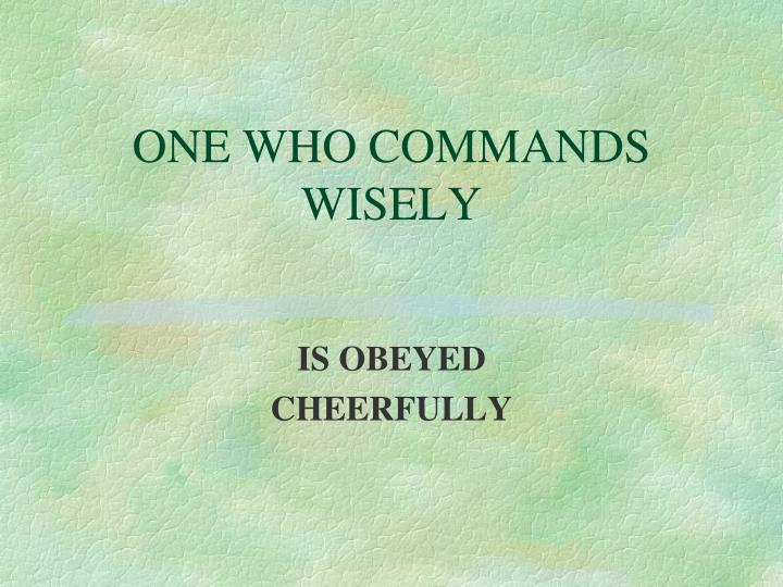 ONE WHO COMMANDS