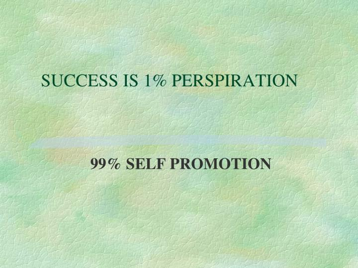 SUCCESS IS 1% PERSPIRATION