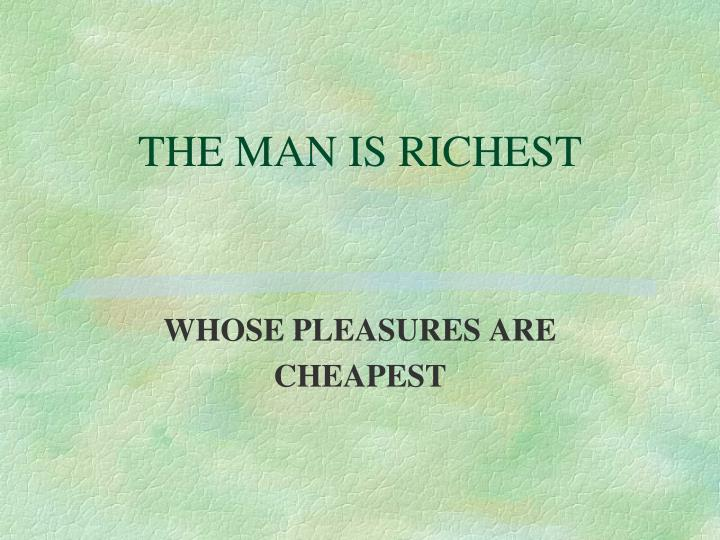 THE MAN IS RICHEST