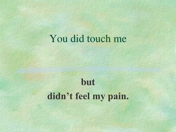 You did touch me