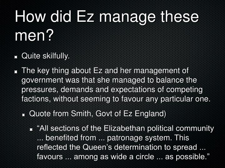 How did Ez manage these men?