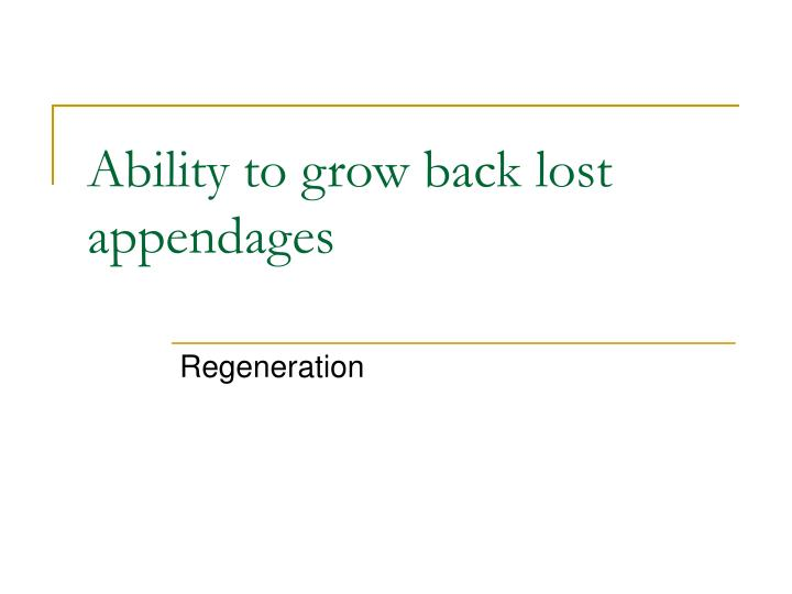 Ability to grow back lost appendages