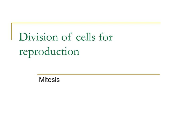Division of cells for reproduction