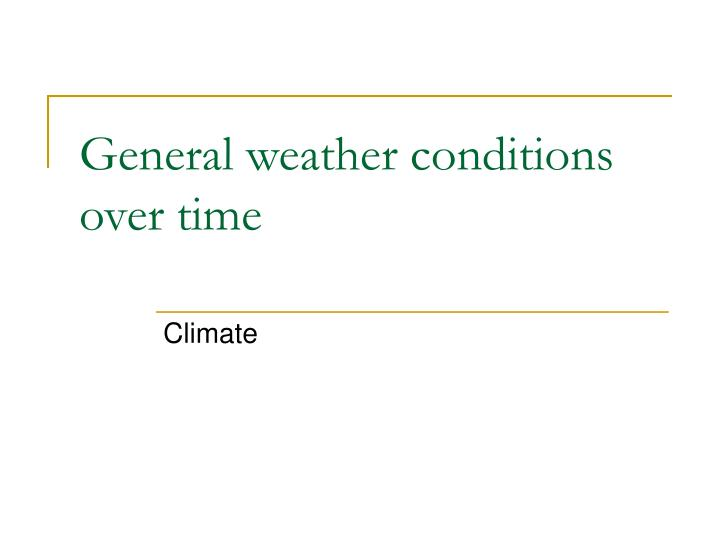General weather conditions over time