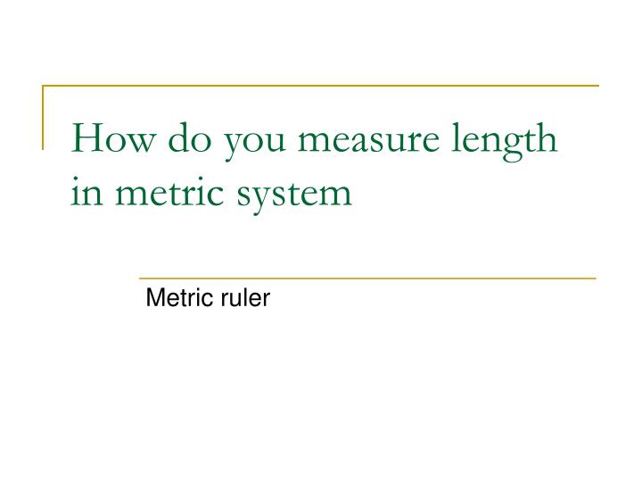 How do you measure length in metric system