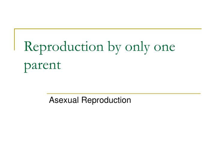 Reproduction by only one parent