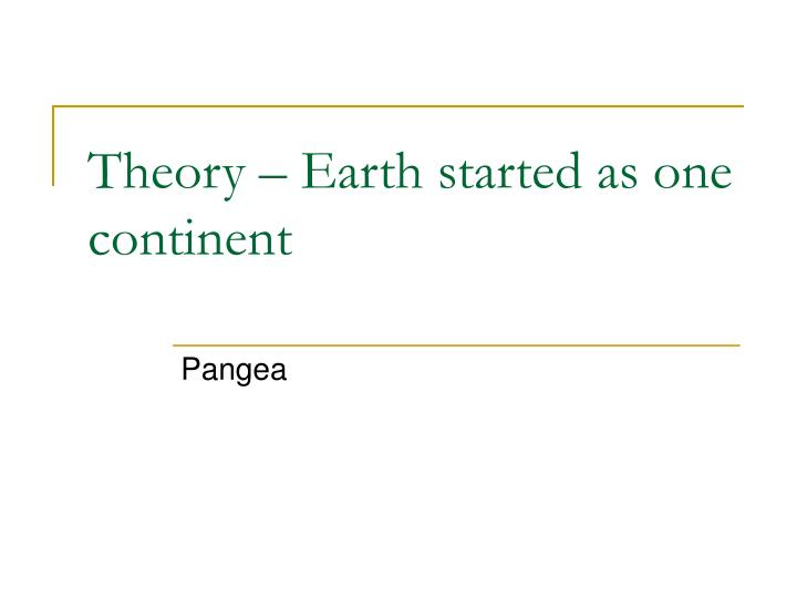 Theory – Earth started as one continent
