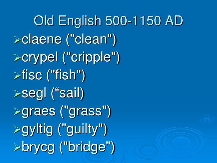 Old English 500-1150 AD