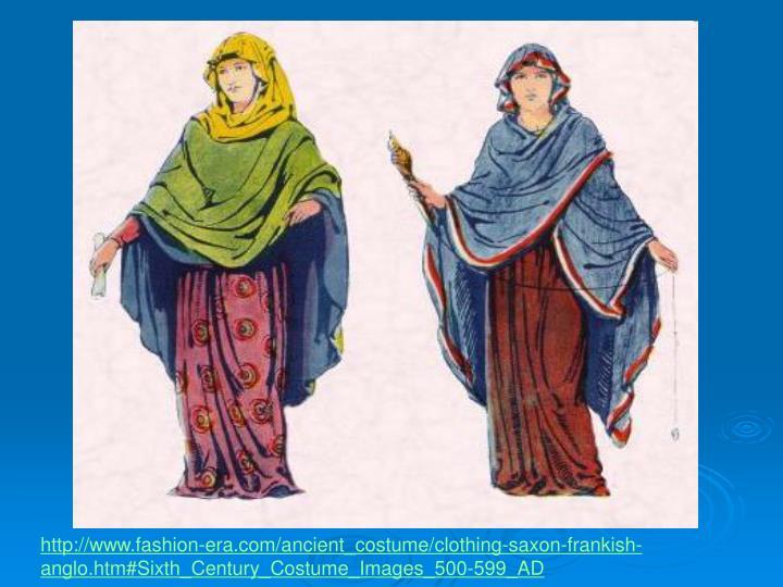 http://www.fashion-era.com/ancient_costume/clothing-saxon-frankish-anglo.htm#Sixth_Century_Costume_Images_500-599_AD