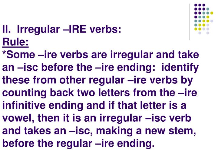 II.  Irregular –IRE verbs: