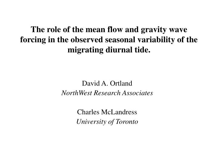 The role of the mean flow and gravity wave forcing in the observed seasonal variability of the migra...