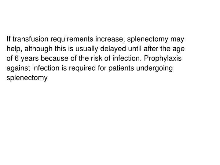 If transfusion requirements increase, splenectomy may