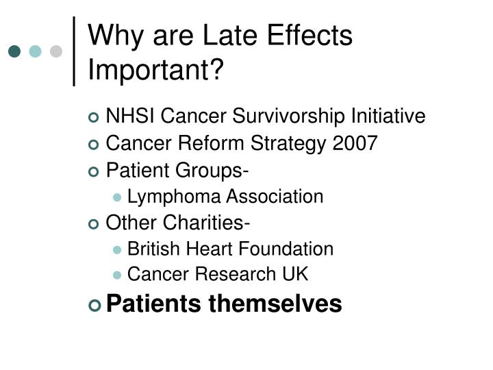 Why are Late Effects Important?