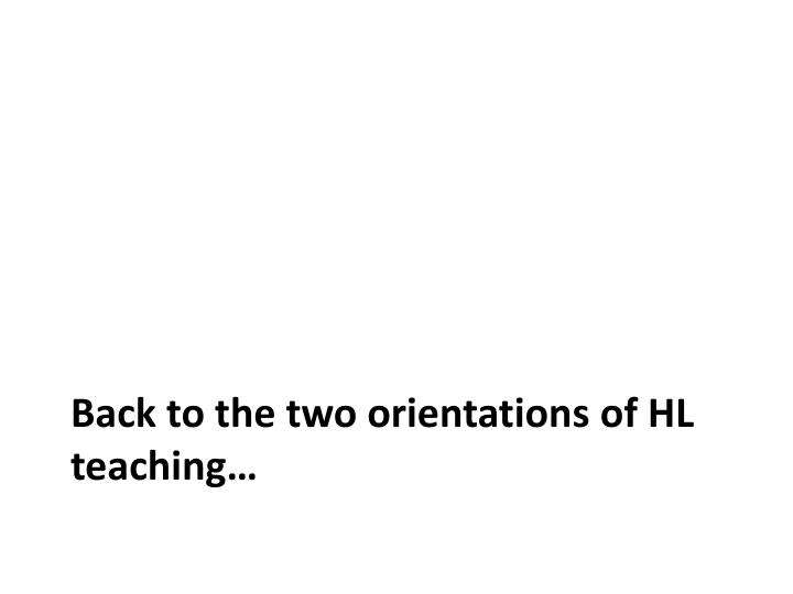 Back to the two orientations of HL teaching…