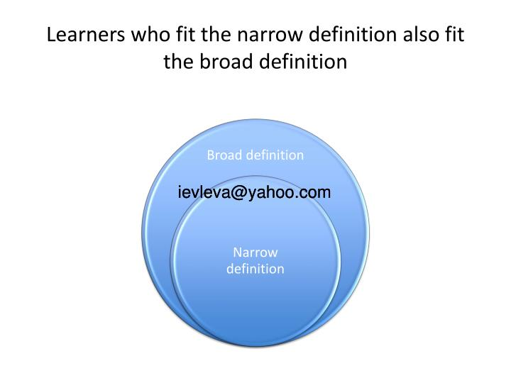 Learners who fit the narrow definition also fit the broad definition