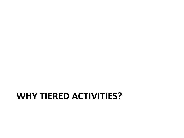 Why tiered activities?