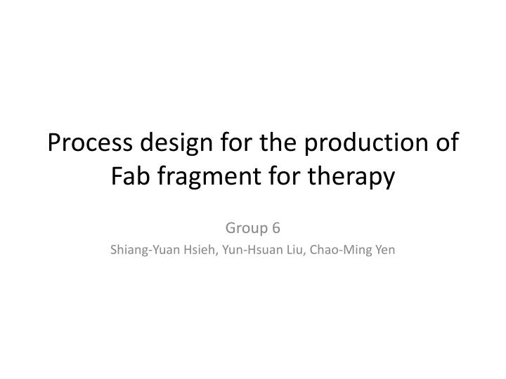 Process design for the production of fab fragment for therapy