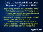 daily ud workload enter units dispensed sites with adm