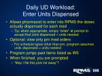 daily ud workload enter units dispensed