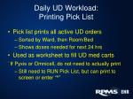 daily ud workload printing pick list