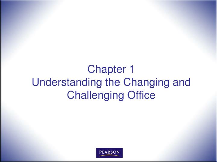 chapter 1 understanding the changing and challenging office n.