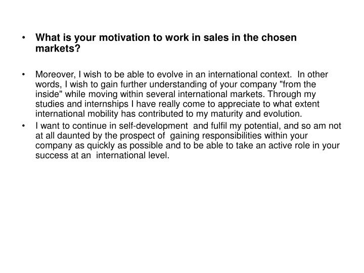 What is your motivation to work in sales in the chosen markets?