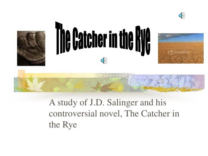 a study of j d salinger and his controversial novel the catcher in the rye n.