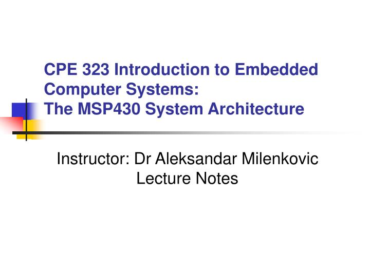 cpe 323 introduction to embedded computer systems the msp430 system architecture n.