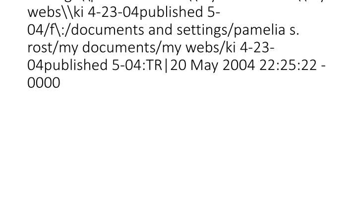 vti_syncwith_localhost\f\:\documents and settings\pamelia s. rost\my documents\my webs\ki 4-23-04published 5-04/f\:/documents and settings/pamelia s. rost/my documents/my webs/ki 4-23-04published 5-04:TR|20 May 2004 22:25:22 -0000