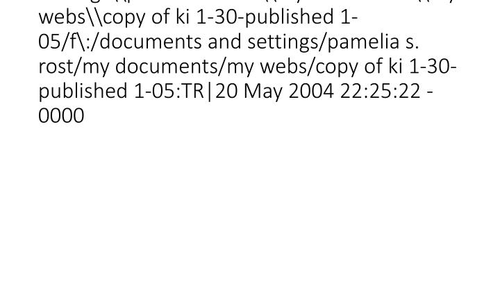 vti_syncwith_localhost\f\:\documents and settings\pamelia s. rost\my documents\my webs\copy of ki 1-30-published 1-05/f\:/documents and settings/pamelia s. rost/my documents/my webs/copy of ki 1-30-published 1-05:TR|20 May 2004 22:25:22 -0000