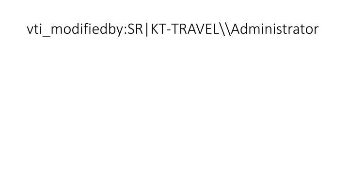 vti_modifiedby:SR|KT-TRAVEL\\Administrator