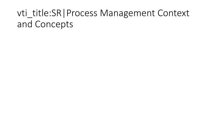 Vti title sr process management context and concepts
