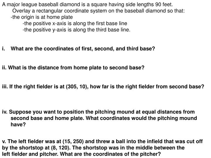A major league baseball diamond is a square having side lengths 90 feet.