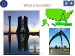 w ha t is fermilab