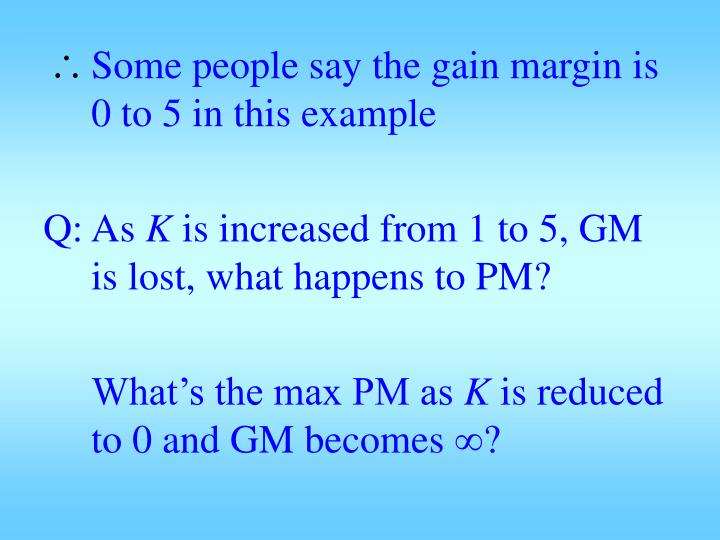 Some people say the gain margin is 0 to 5 in this example
