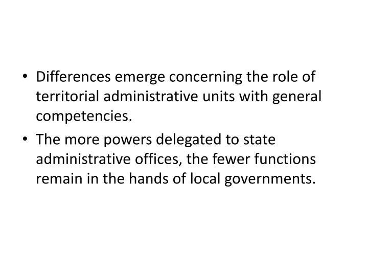 Differences emerge concerning the role of territorial administrative units with general competencies.