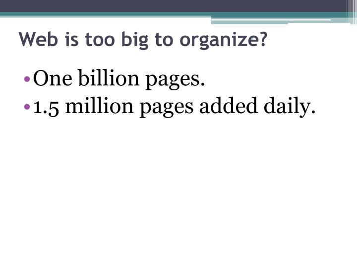 Web is too big to organize