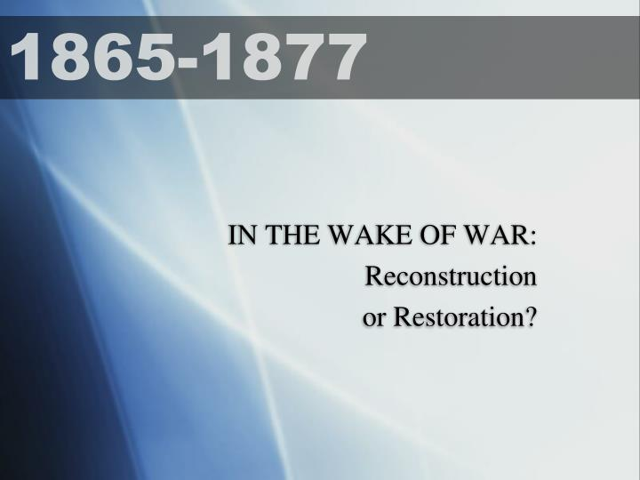 in the wake of war reconstruction or restoration n.