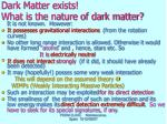 dark matter exists what is the nature of dark matter