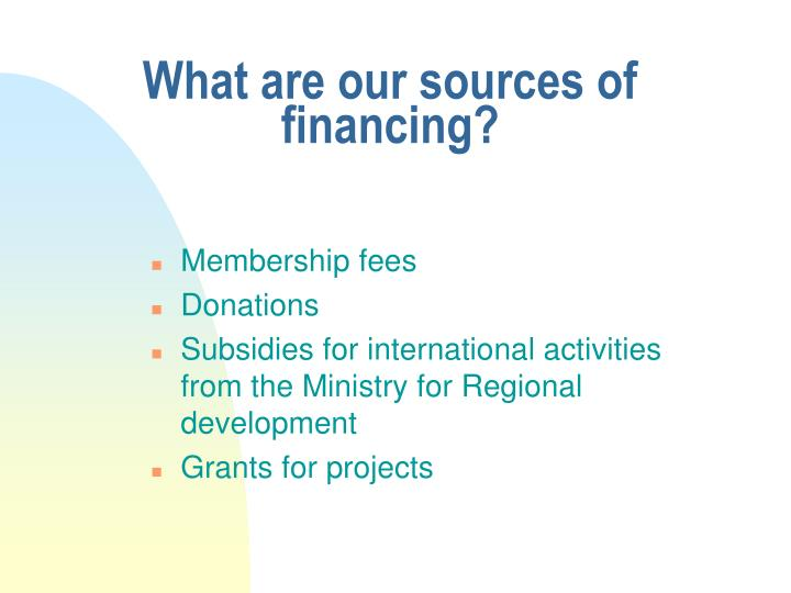 What are our sources of financing?