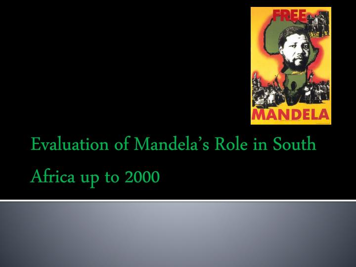 evaluation of mandela s role in south africa up to 2000 n.