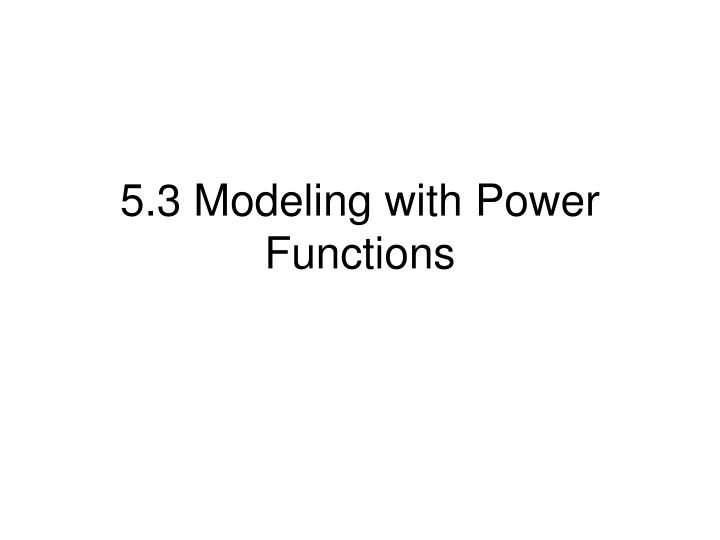 5 3 modeling with power functions