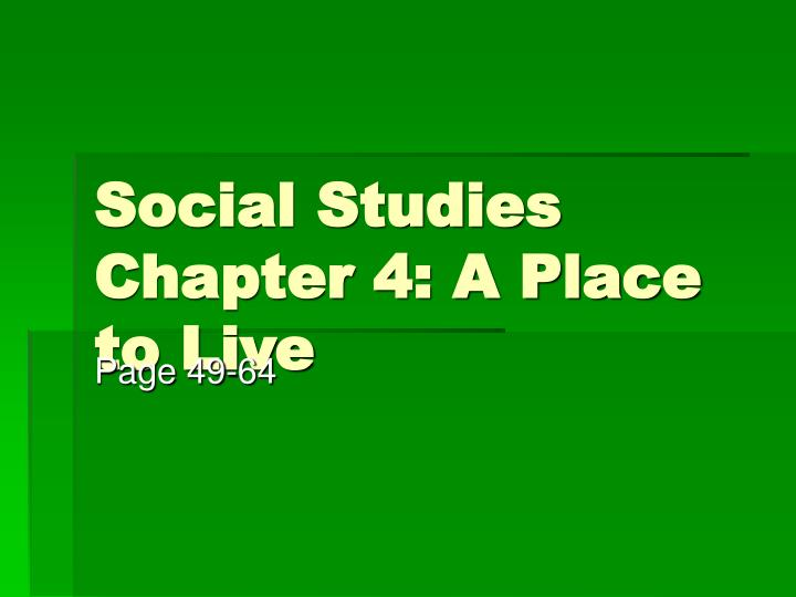 Social studies chapter 4 a place to live