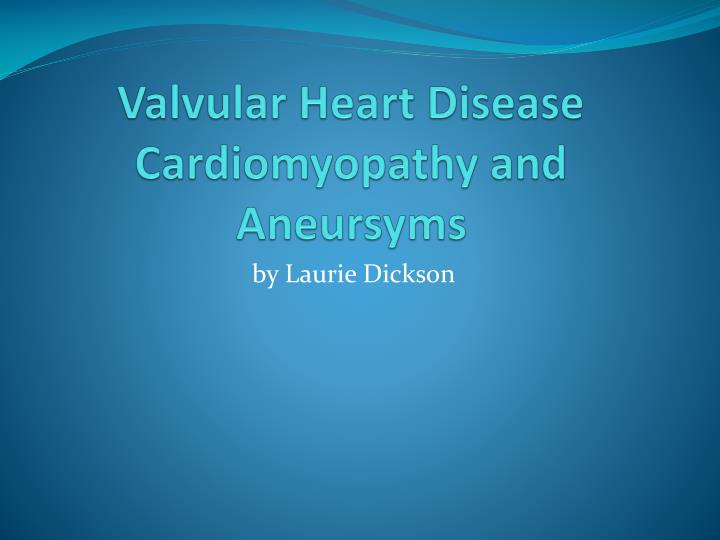 valvular heart disease cardiomyopathy and aneursyms n.
