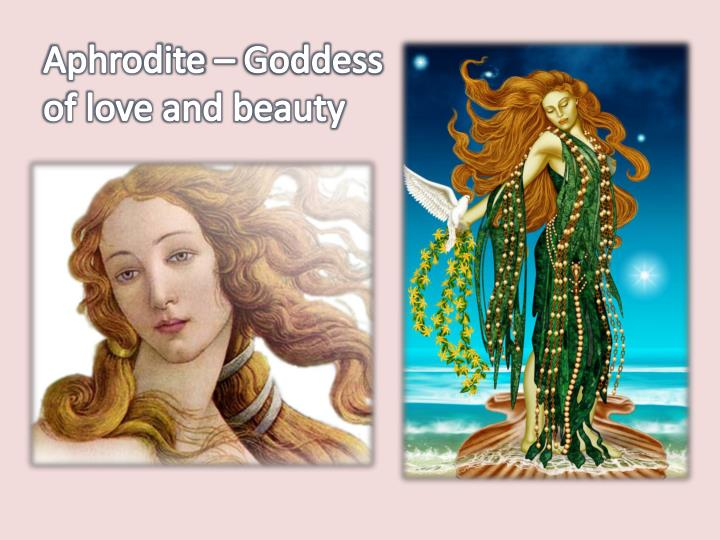 aphrodite goddess of love and beauty essay Aphrodite is known as the greek goddess of love,desire, beauty, fertility, sea, and vegetation it is said that when cronus was castrated by uranus, and.